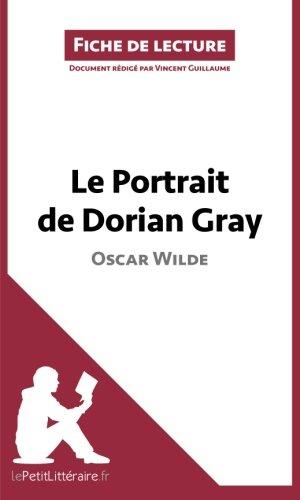 Le Portrait de Dorian Gray de Oscar Wilde (Fiche de lecture): Résumé Complet Et Analyse Détaillée De L'oeuvre