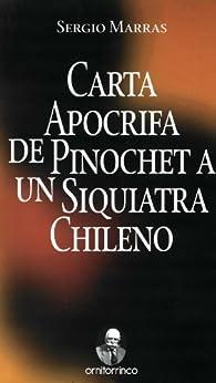 Carta apócrifa de Pinochet a un siquiatra chileno (Spanish Edition) von [Marras, Sergio]