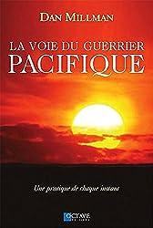 La Voie du Guerrier Pacifique - Une pratique de chaque instant