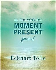 Le pouvoir du moment présent - Journal par Eckhart Tolle