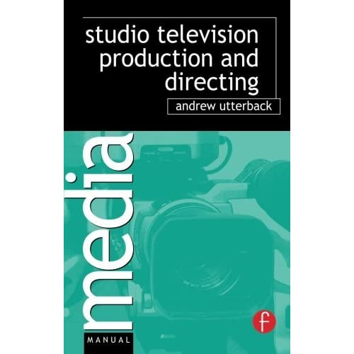 Studio Television Production and Directing: Studio-Based Television Production and Directing (Media Manuals) by Andrew Utterback (2007-04-10)