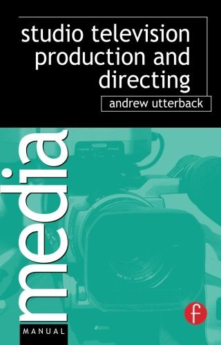 Studio Television Production and Directing: Studio-Based Television Production and Directing (Media Manuals) by Andrew Utterback (2007-04-10) par Andrew Utterback