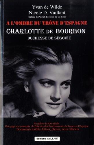 Charlotte de Bourbon : A l'ombre du trône d'Espagne par Yvan de Wilde