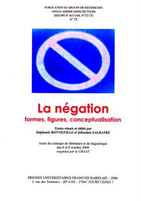 GRAAT, n° 35 : La négation, formes, figures, conceptualisation actes du colloque de littérature et linguistique 8-9 oct 2004