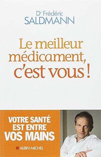 LE MEILLEUR MEDICAMENT C'EST VOUS ! par Frédéric Saldmann