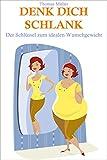 Denk dich schlank: Der Schlüssel zum idealen Wunschgewicht