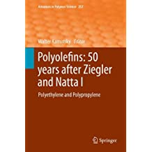 Polyolefins: 50 years after Ziegler and Natta I: Polyethylene and Polypropylene (Advances in Polymer Science, Band 257)