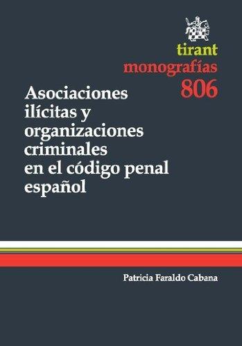 Asociaciones ilícitas y organizaciones criminales en el código penal español por Patricia Faraldo Cabana