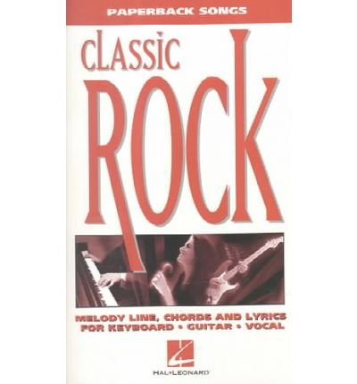 [(Classic Rock: Melody Line, Chords and Lyrics for Keyboard, Guitar, Vocal )] [Author: Hal Leonard Publishing Corporation] [Jul-2010]