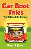 Car Boot Tales: The Daft and The Curious by Paul J Rose