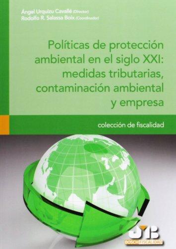 Políticas De Protección Ambiental En El Siglo XXI. Medidas Tributarias, Contaminación Ambiental Y Empresa (Colección de Fiscalidad)