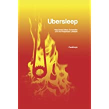 Ubersleep: Nap-Based Sleep Schedules and the Polyphasic Lifestyle (English Edition)
