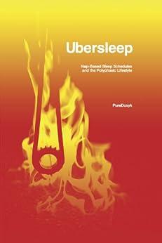 Ubersleep: Nap-Based Sleep Schedules and the Polyphasic Lifestyle (English Edition) de [PureDoxyk]