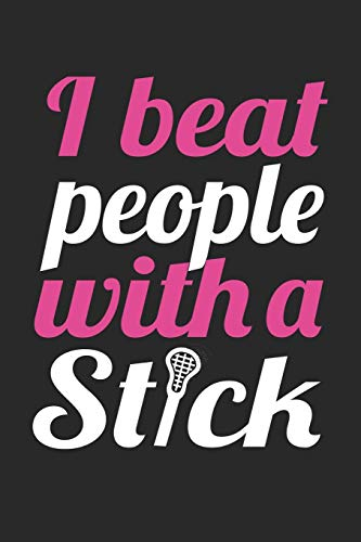 I Beat People With A Stick - Lacrosse Training Journal - Lacrosse Notebook - Lacrosse Diary - Gift for Lacrosse Player: Unruled Blank Journey Diary, 110 blank pages, 6x9 (15.2 x 22.9 cm) di Notebooks Lacros, CN Lacrosse