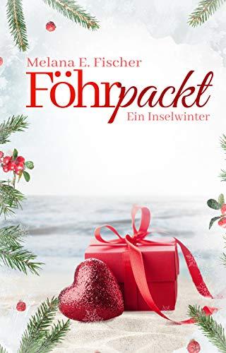 Föhrpackt: Ein Inselwinter (Föhr Reihe 7) von [Fischer, Melana E.]