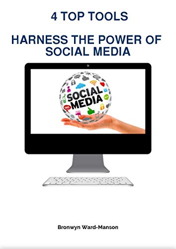 4 Top Tools harness the Power of Social Media by [Ward-Manson, Bronwyn]