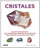 Cristales: Guía cristalográfica con información sobre más de 100 cristales para disfrutar de una...