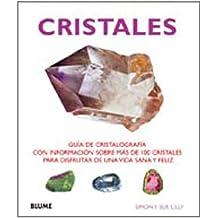 Cristales: Guía cristalográfica con información sobre más de 100 cristales para disfrutar de una vida sana y feliz