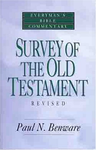 Survey of the Old Testament (Everyman's Bible Commentaries) by Paul N. Benware (2001-11-01) (Paul N Benware)