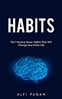 Habits: The 7 Positive Power Habits That Will Change Your Life (Self Help, Habits, Good Habits, Bad Habits, Change Habits, Change Your Life,) (English Edition) van [Pagan, Alfi]