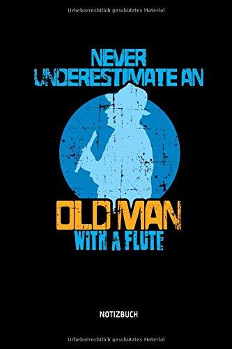 Never Underestimate An Old Man With A Flute - Notizbuch: Lustiges Blockflöten Notizbuch. Tolle Flöten Zubehör & Flötisten Geschenk Idee. -