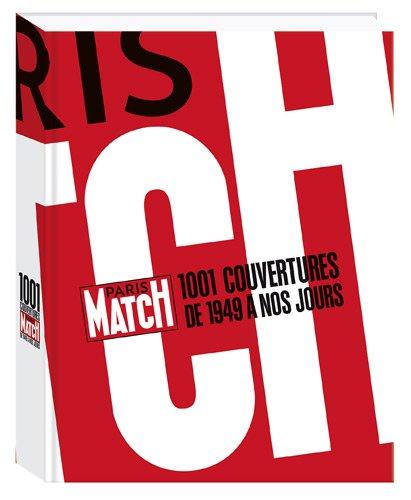 Paris Match : 1001 couvertures de 1949 à nos jours