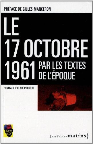 Le 17 octobre 1961 par les textes de l'époque par Henry Pouillot, Gilles Manceron