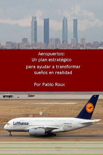 Aeropuertos: Un plan estratégico para ayudar a tranformar sueños en realidad.