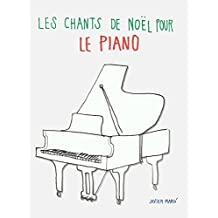 Les chants de Noël pour le Piano: Chansons faciles! (French Edition)