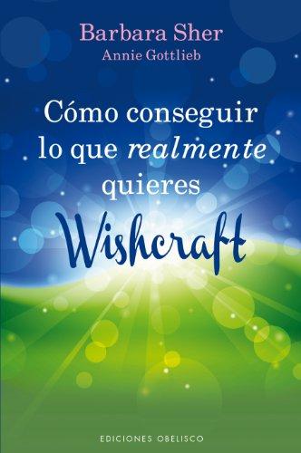 Como Conseguir Lo Que Realmente Quieres: Wishcraft (Coleccion Nueva Conciencia) por Barbara Sher