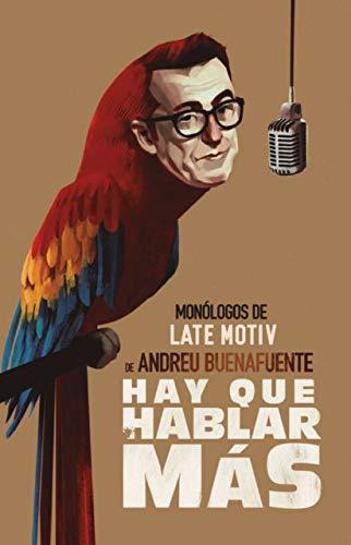 HAY QUE HABLAR MÁS Monólogos de Late Motiv de Andreu Buenafuente