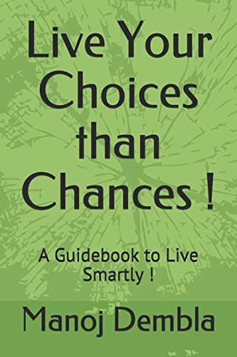 Live Your Choices Than Chances !: A Guidebook to Live Smartly !