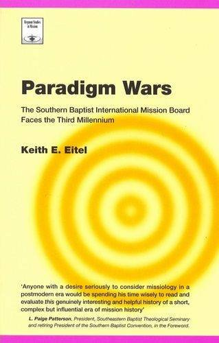 Paradigm Wars: The Southern Baptist International Mission Board Faces the Third Millenium (Regnum Studies in Mission) (International Mission Board)