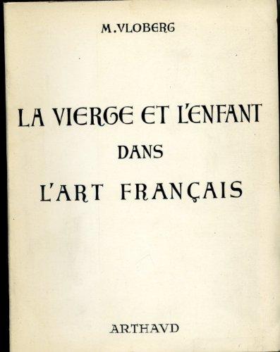 La vierge et l'enfant dans l'art français. introduction par le r. p. doncoeur. couvertures : aquarelles de robert lanz. par Vloberg Maurice.