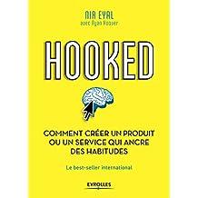 Hooked : comment créer un produit ou un service qui ancre des habitudes: Le best-seller international (French Edition)