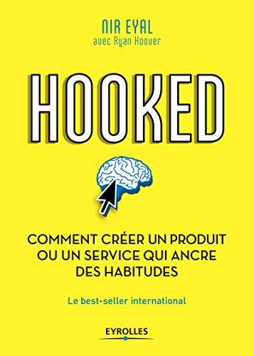 Hooked : comment créer un produit ou un service qui ancre des habitudes: Le best-seller international par Nir Eyal