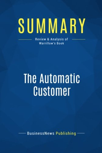 Summary: The Automatic Customer: Review and Analysis of Warrillow's Book por Businessnews Publishing