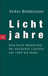 Lichtjahre. Eine kurze Geschichte der deutschen Literatur von 1945 bis heute