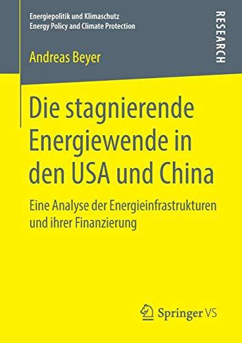 Die stagnierende Energiewende in den USA und China: Eine Analyse der Energieinfrastrukturen und ihrer Finanzierung (Energiepolitik und Klimaschutz. Energy Policy and Climate Protection)