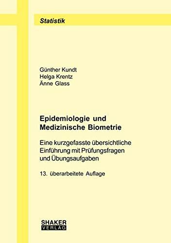 Epidemiologie und Medizinische Biometrie: Eine kurzgefasste übersichtliche Einführung mit Prüfungsfragen und Übungsaufgaben (Berichte aus der Statistik)
