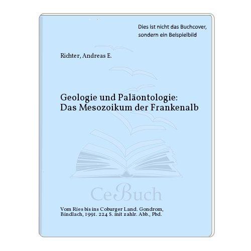 Geologie und Paläontologie: Das Mesozoikum der Frankenalb. Vom Ries bis ins Coburger Land