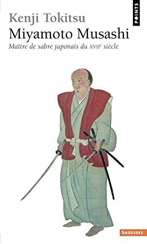 Miyamoto Musashi . Maître de sabre japonais du XVIIe siècle. L'homme et l'Oeuvre, mythe et réalité par Kenji Tokitsu