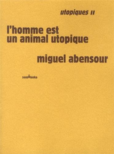 Utopiques II l'homme est un animal utopique par Miguel Abensour