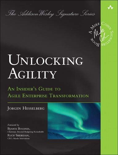 Unlocking Agility: An Insider\'s Guide to Agile Enterprise Transformation (Addison-Wesley Signature)