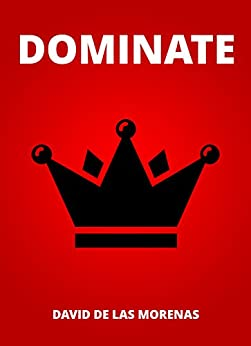 Dominate: Conquer your fears. Become the man you want to be. (English Edition) von [De Las Morenas, David]