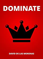 Dominate: Conquer your fears. Become the man you want to be. (English Edition)