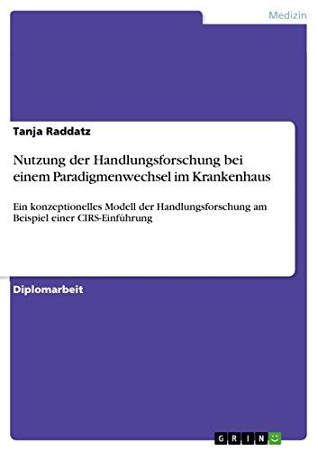 Nutzung der Handlungsforschung bei einem Paradigmenwechsel im Krankenhaus: Ein konzeptionelles Modell der Handlungsforschung am Beispiel einer CIRS-Einführung