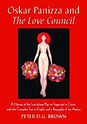 Oskar Panizza and the Love Council: A History of the Scandalous Play on Stage and in Court, with the Complete Text in English and a Biography of the Author