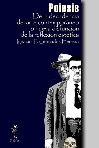 Poiesis: De la decadencia del arte contemporáneo o nueva disfunción de la reflexión estética (Filosofía nº 1) por Ignacio Granados