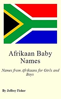 Afrikaans Baby Names: Names from Afrikaans for Girls and Boys (English Edition) par [Fisher, Jeffrey]